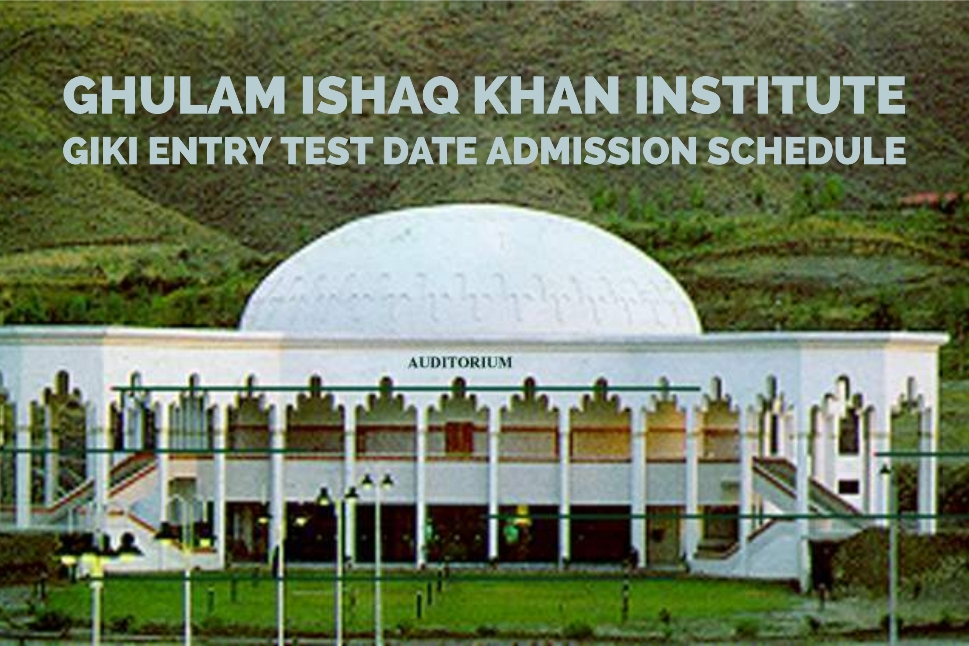Ghulam Ishaq Khan Institute GIKI Entry Test Date Admission Schedule