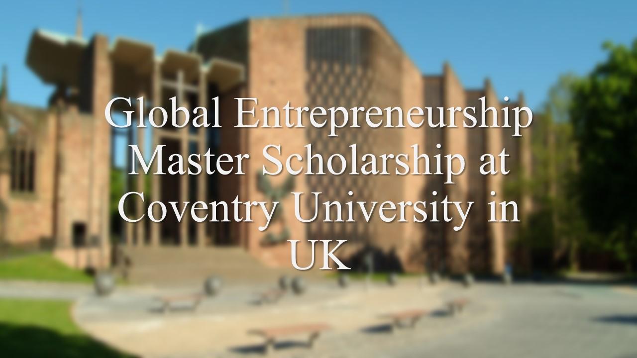Global Entrepreneurship Master Scholarship at Coventry University in UK