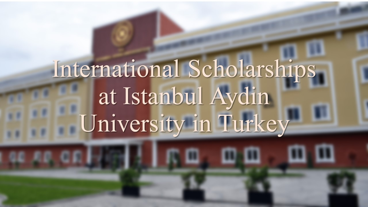 International Scholarships at Istanbul Aydin University in Turkey