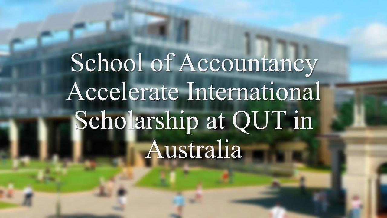 School of Accountancy Accelerate International Scholarship at QUT in Australia