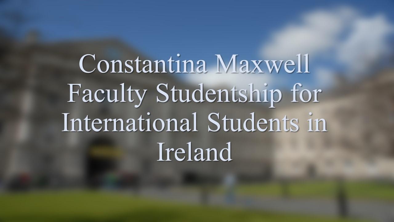 Constantina Maxwell Faculty Studentship for International Students Ireland