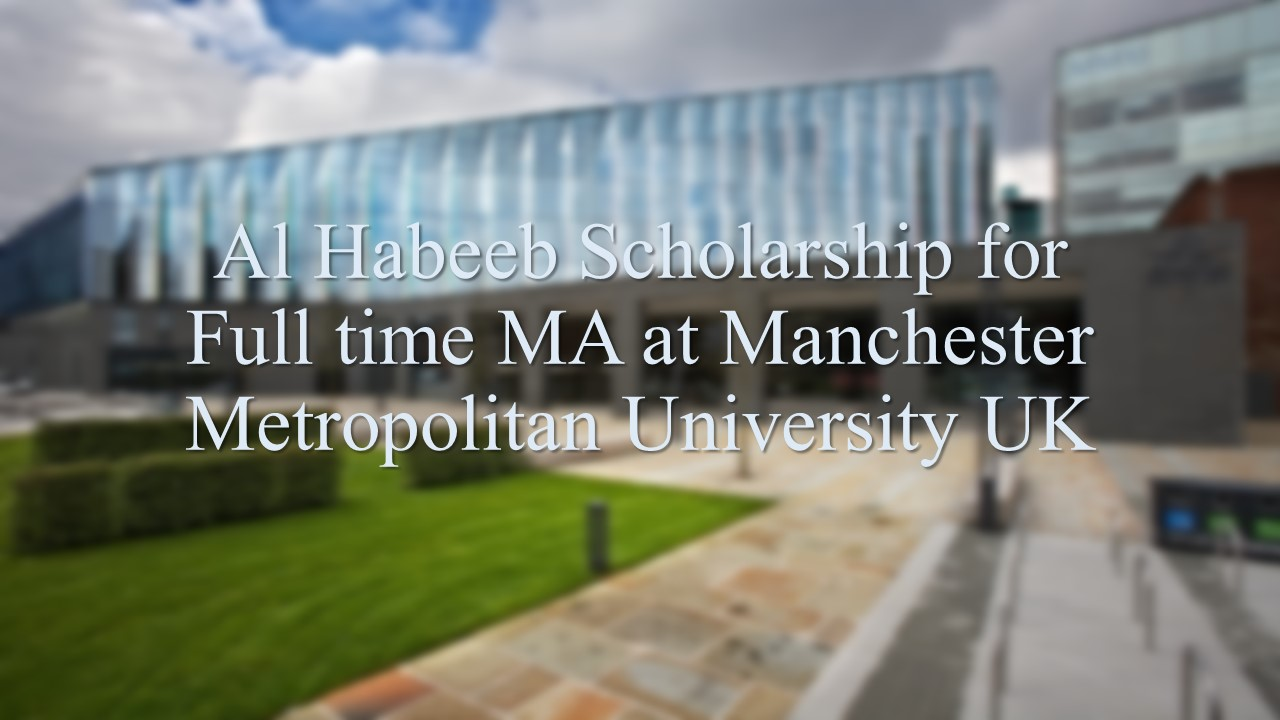 Al Habeeb Scholarship for Full time MA at Manchester Metropolitan University UK