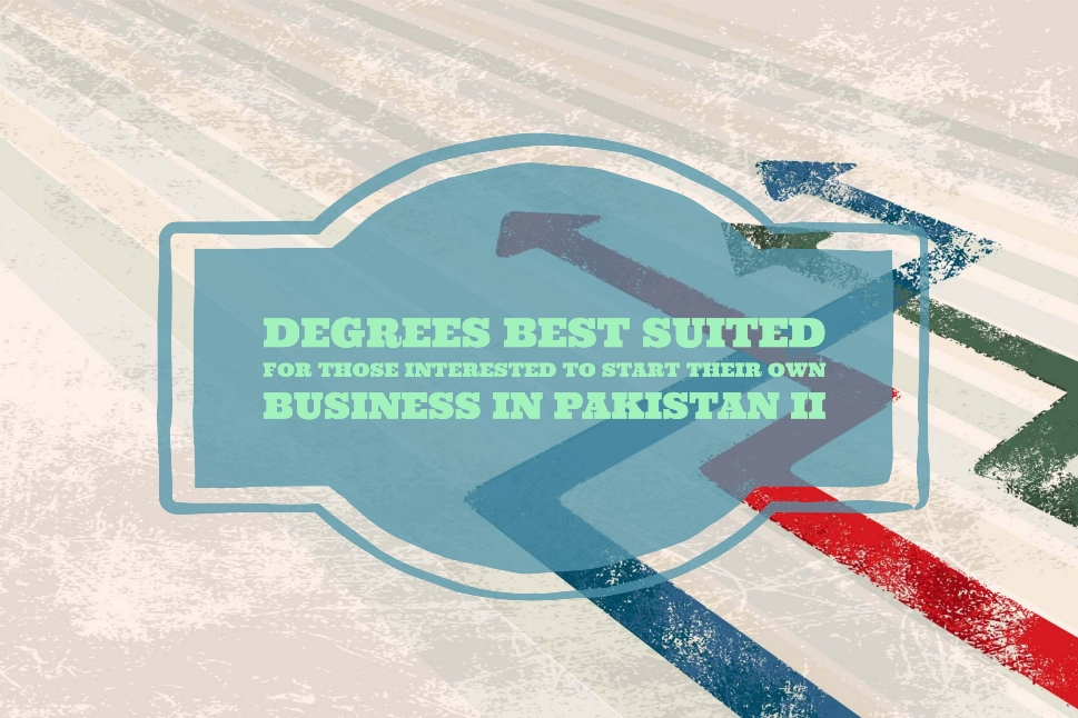 Degrees Best Suited For Those Interested To Start Their Own Business in Pakistan II