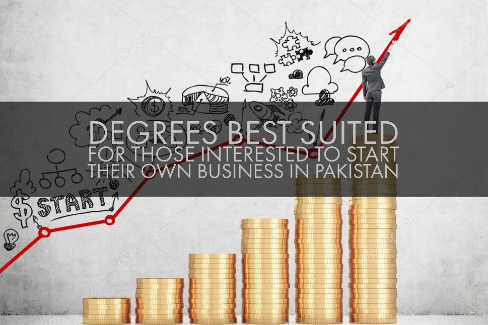 Degrees Best Suited For Those Interested To Start Their Own Business in Pakistan
