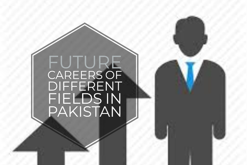 Future Careers of Different Fields in Pakistan
