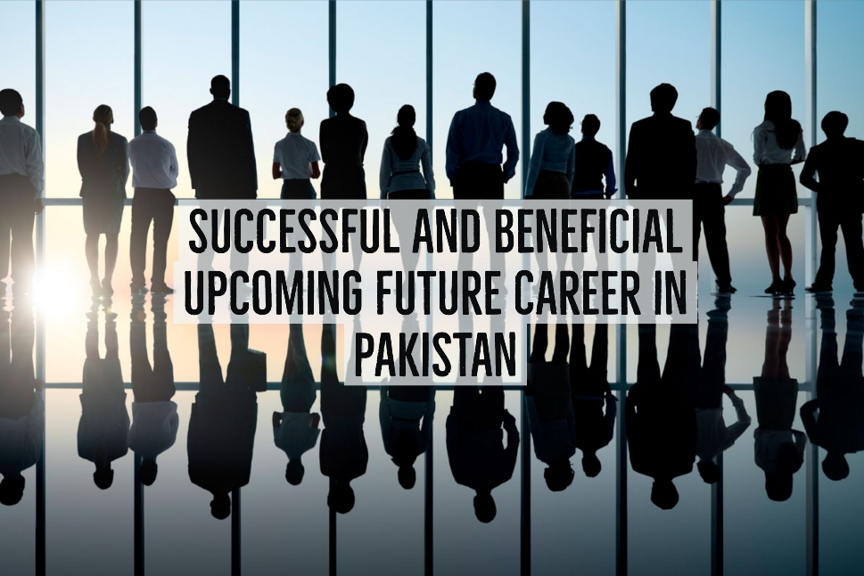 Successful And Beneficial Upcoming Future Career in Pakistan