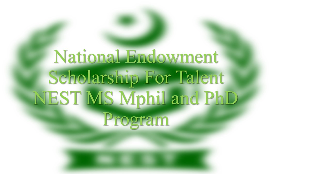 National Endowment Scholarship For Talent NEST MS Mphil and PhD Program