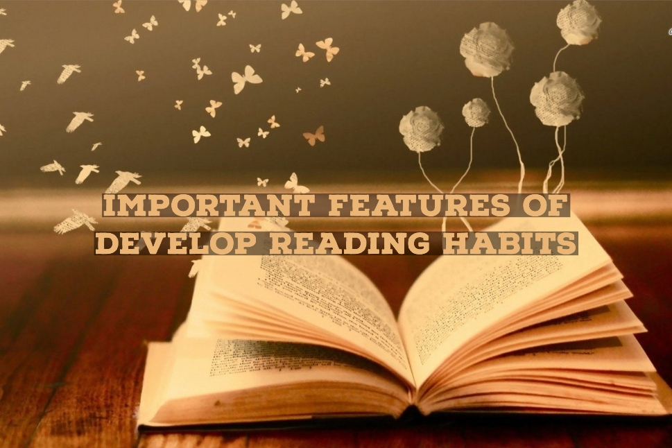 Important Features of Develop Reading Habits