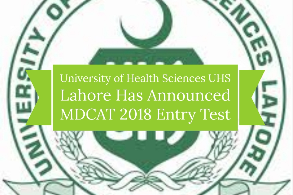 University of Health Sciences UHS Lahore Has Announced MDCAT 2018 Entry Test