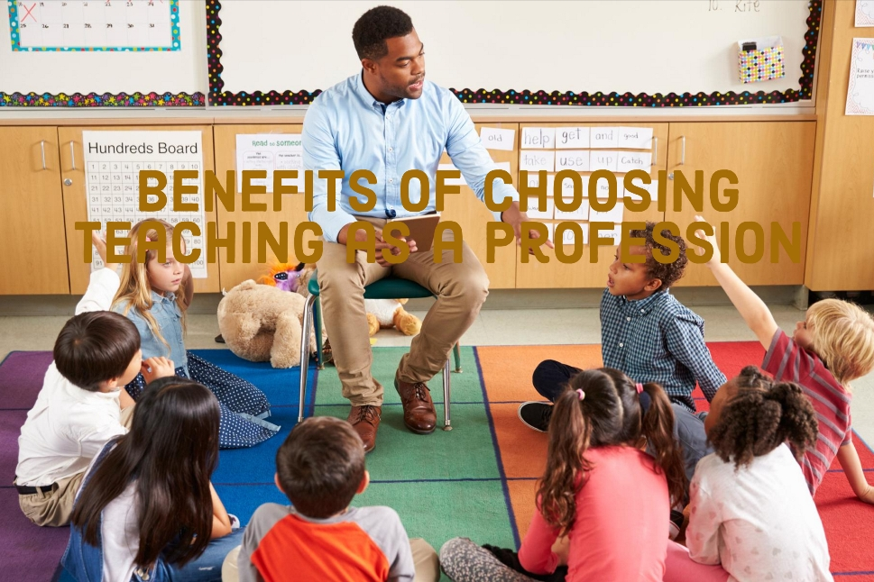 Benefits of Choosing Teaching as a Profession