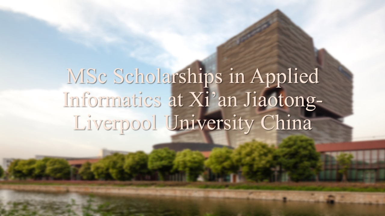 Scholarship for MSc in Applied Informatics at Xi'an Jiaotong-Liverpool University China